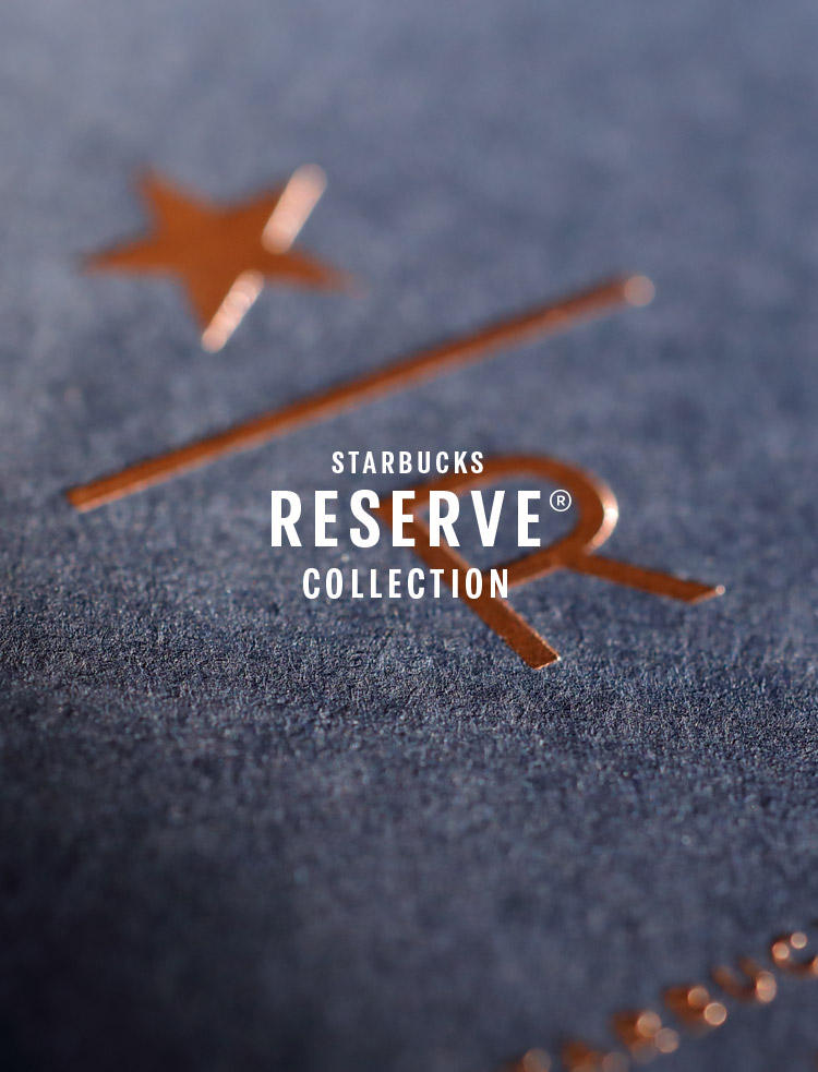 STARBUCKS RESERVE® COLLECTION
